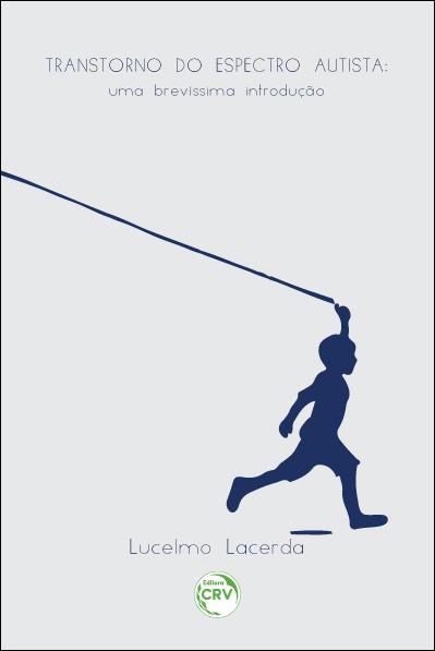 TRANSTORNO DO ESPECTRO AUTISTA: uma brevíssima introdução - Autor: Lucelmo Lacerda